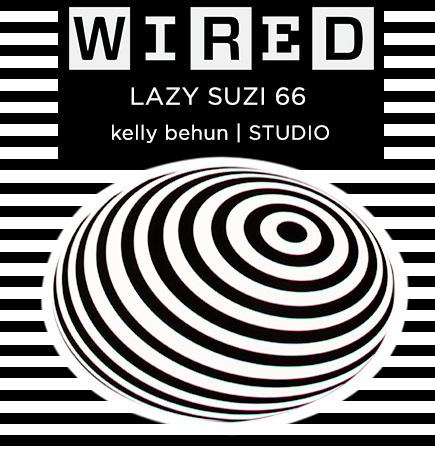 Lazy Suzi 66, Kelly Behun Studio, Kelly behun, Suiteny, suiteny.com, suite new york, wired magazine, wired